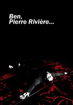 Ben, Pierre Riviere...