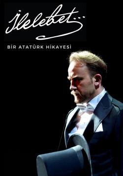 2019-04-25 20:30:00 İlelebet… Bir Atatürk Hikâyesi