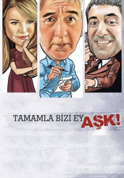 Tamamla Bizi Ey Aşk!