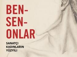Ben-Sen-Onlar: Sanatçı Kadınların Yüzyılı