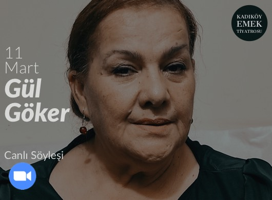 """Gül Göker / Bir Politik Tiyatro Serüveni """"Online Söyleşi"""""""