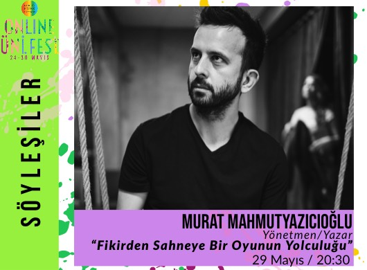 """Murat Mahmutyazıcıoğlu / Fikirden Sahneye Bir Oyunun Yolculuğu """"Online Atölye"""""""